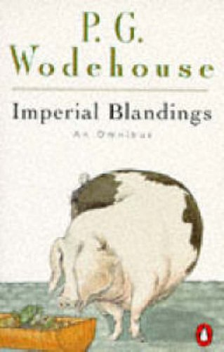 Imperial Blandings: An Omnibus: Full Moon; Pigs Have Wings; Service With A Smile By P. G. Wodehouse