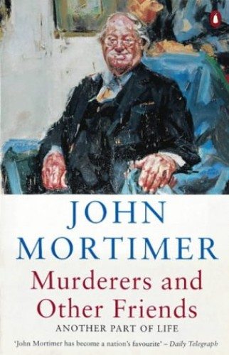 Murderers and Other Friends By Sir John Mortimer