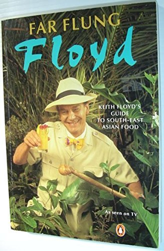 Far Flung Floyd: Keith Floyd's Guide to South-East Asian Food By Keith Floyd