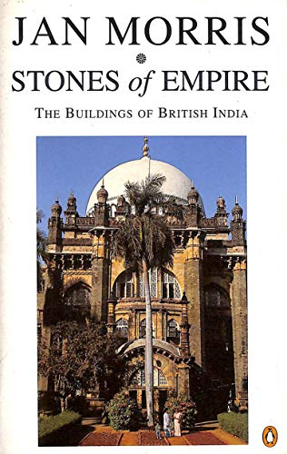 Stones of Empire: The Buildings of British India By Jan Morris