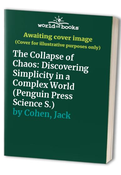 The Collapse of Chaos: Discovering Simplicity in a Complex World (Penguin Press Science) By Jack S. Cohen