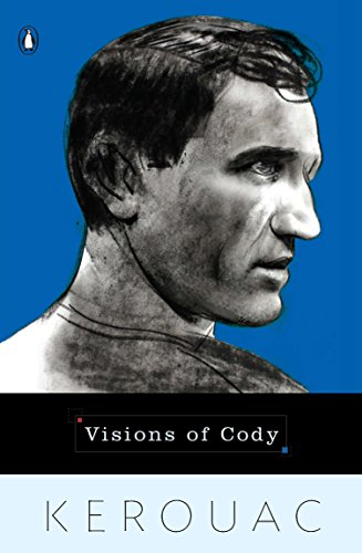 Visions of Cody: With the Visions of the Great Rememberer By Jack Kerouac