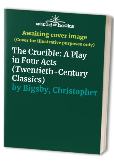 The Crucible: a Play in Four Acts By Arthur Miller