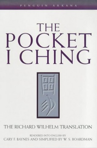 The Pocket I Ching: The Richard Wilhelm Translation (Arkana) Edited by W.S. Boardman