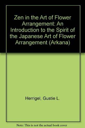 Zen in the Art of Flower Arrangement By Gustie L. Herrigel