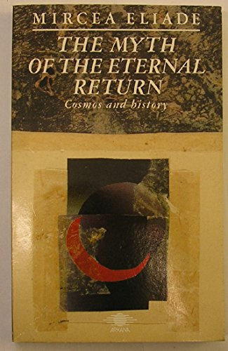 Myth of the Eternal Return By Mircea Eliade