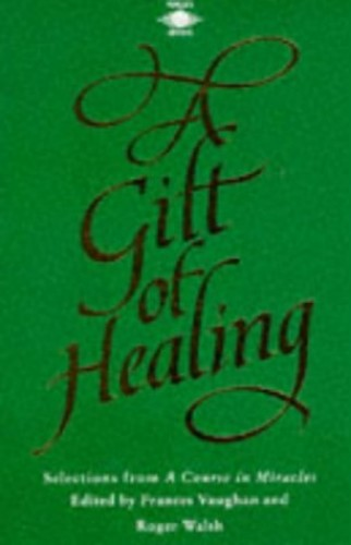 A Gift of Healing By Edited by Frances Vaughan