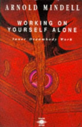 Working on Yourself Alone By Arnold Mindell, PhD