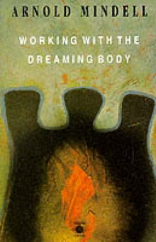 Working with the Dreaming Body By Arnold Mindell, PhD