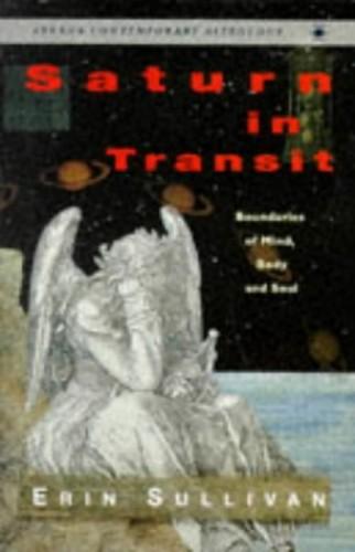 Saturn in Transit: Boundaries of Mind,Body And Soul (Arkana S.) By Erin Sullivan