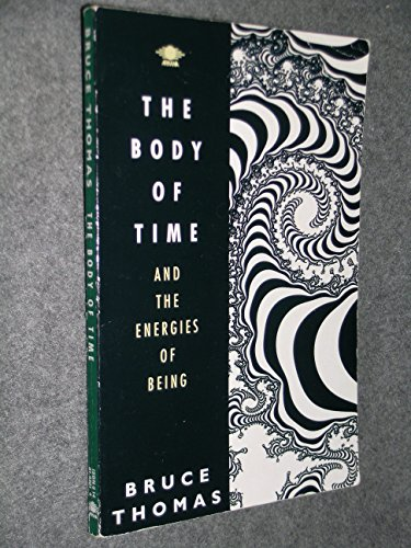 The Body of Time: And the Energies of Being (Arkana) By Bruce Thomas