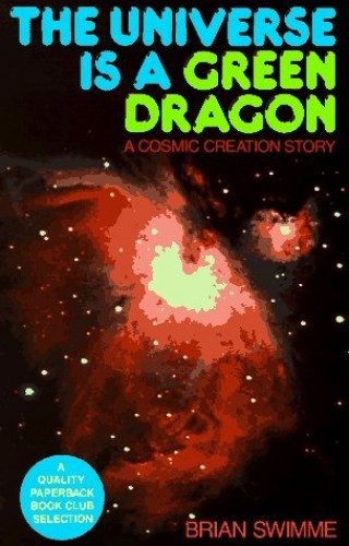 The Universe is a Green Dragon By Brian Swimme, Ph.D.