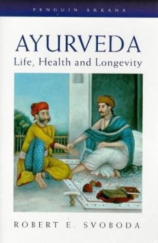 Ayurveda: Life, Health And Longevity (Arkana) By Robert E. Svoboda