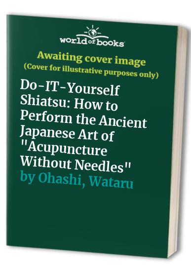 It yourself shiatsu how to perform the ancient japanese art of do it yourself shiatsu how to perform the ancient japanese art of acupuncture without needles by unknown author solutioingenieria Gallery