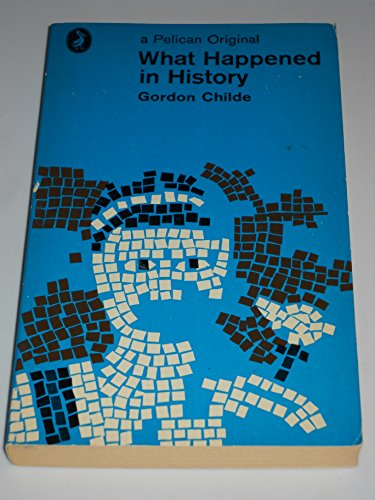 What Happened in History (Pelican) By V. Gordon Childe