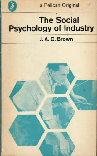 The Social Psychology of Industry By James Alan Calvert Brown
