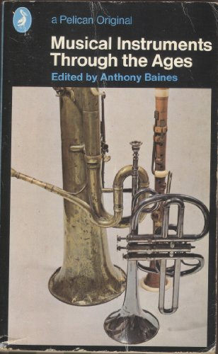 Musical Instruments Through the Ages By Edited by Anthony Baines