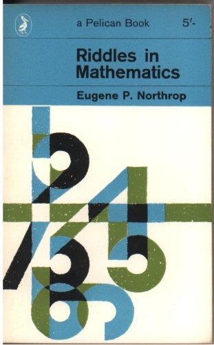 Riddles in Mathematics (Pelican) By Eugene P. Northrop