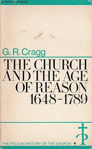 The Church and the Age of Reason, 1648-1789 By G.R. Cragg
