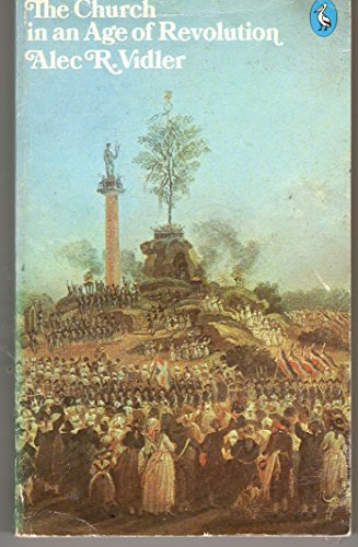 The Church in an Age of Revolution By Alec R. Vidler