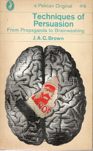 Techniques of Persuasion By Alan Calvert Brown
