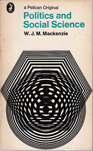 Politics and Social Science By W. J. M. Mackenzie