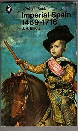 Imperial Spain, 1469-1716 By J. H. Elliott