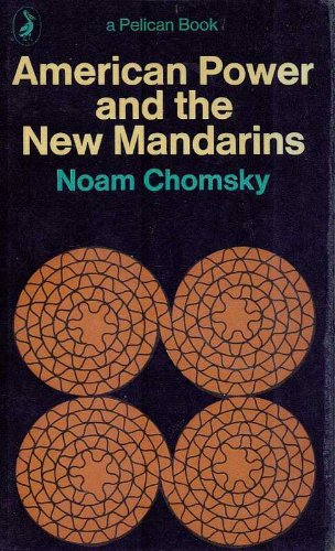 American Power and the New Mandarins (Pelican) By Noam Chomsky