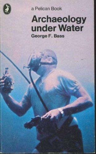 Archaeology Under Water By George F. Bass