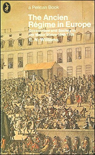 The Ancien Regime in Europe: Government and Society in the Major States, 1648-1789 by E.N. Williams