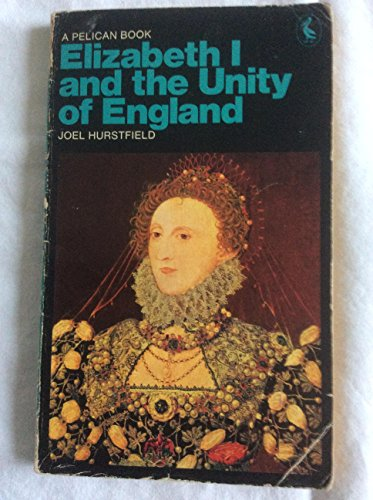 Elizabeth I And the Unity of England By Joel Hurstfield
