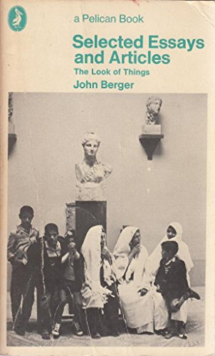 Selected Essays and Articles By John Berger