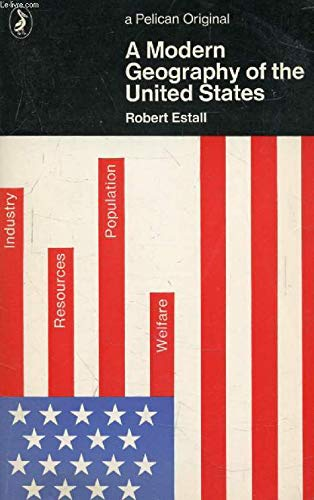 A Modern Geography of the United States By Robert C. Estall