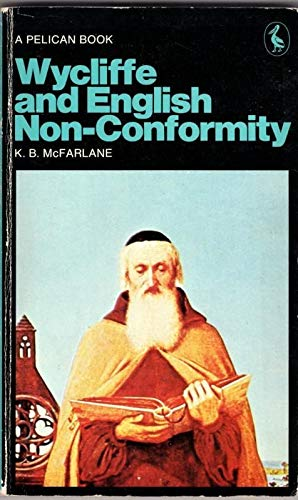 John Wycliffe and the Beginnings of English Nonconformity By K.B. McFarlane