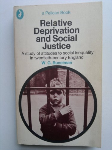 Relative Deprivation And Social Justice: A Study of Attitudes to Social Inequality in Twentieth Century England (Pelican) By W.G. Runciman