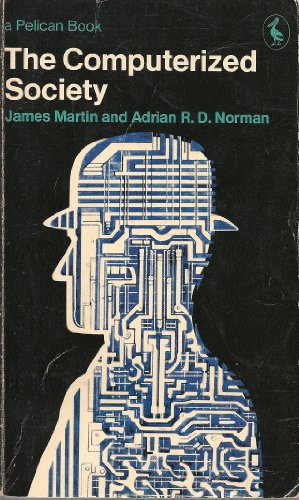 The Computerized Society By James Martin and Adrian R.D. Norman