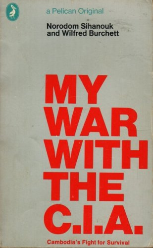 My War with the C.I.A. By Norodom Sihanouk