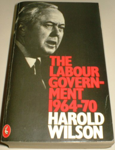 The Labour Government 1964-70 By Harold Wilson