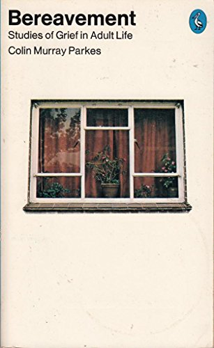 Bereavement: Studies of Grief in Adult Life (Pelican) By Colin Murray Parkes