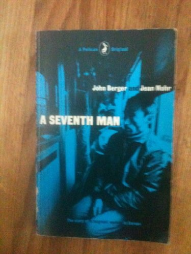 A Seventh Man, a book of images and words about the experience of Migrant Workers in Europe (Pelican) By John Berger