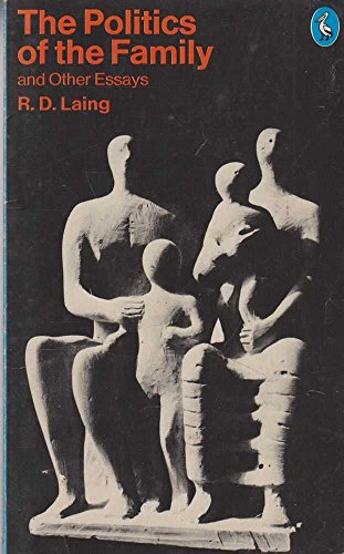 The Politics of the Family And Other Essays (Pelican)