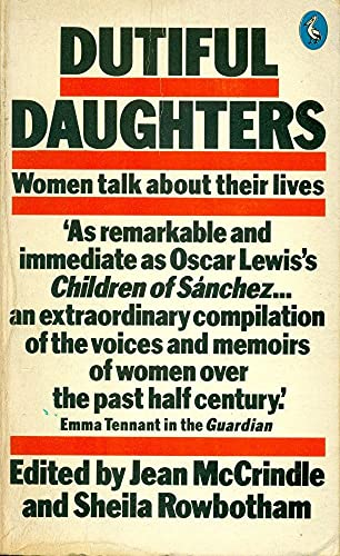 Dutiful Daughters: Women Talk About Their Lives (Pelican books) Edited by Jean McCrindle