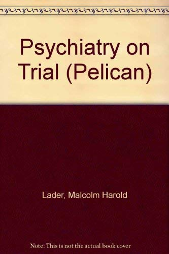 Psychiatry on Trial By Malcolm H. Lader