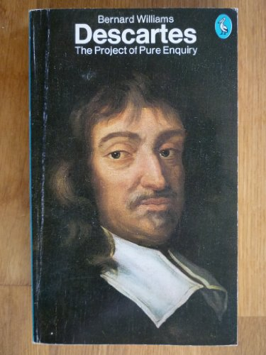 Descartes: The Project of Pure Enquiry By Bernard Williams