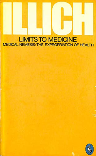 Limits to Medicine: Medical Nemesis:The Expropriation of Health (Pelican) By Ivan Illich