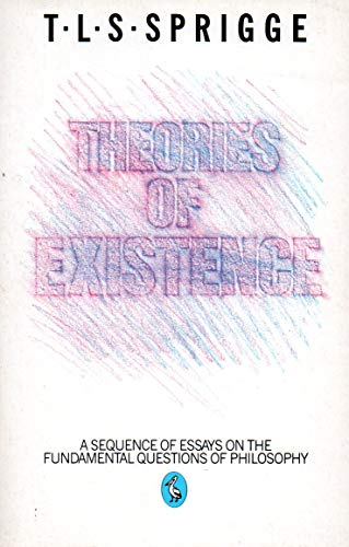 Theories of Existence By T. L. S. Sprigge