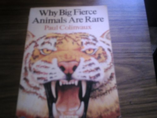 Why Big Fierce Animals are Rare By Paul Colinvaux