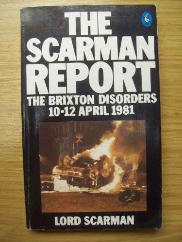 The Scarman Report: The Brixton Disorders 10-12 April 1981 (Pelican) By George Scarman
