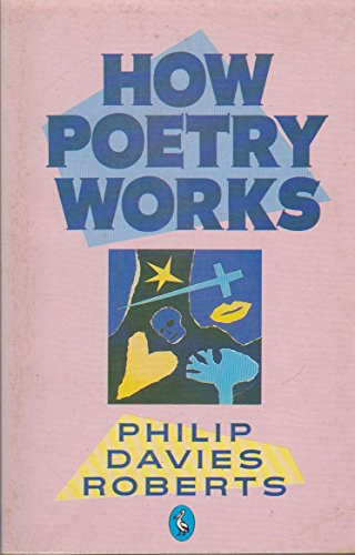 How Poetry Works By Philip Davies Roberts