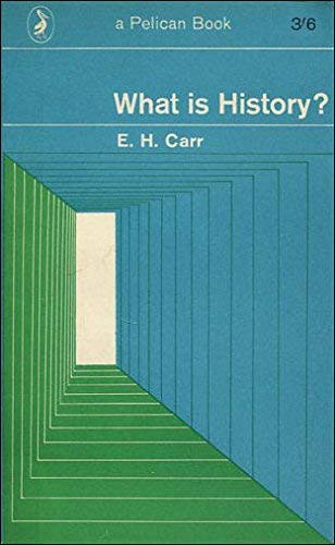 What is History?: The George Macaulay Trevelyan Lectures Delivered in the University of Cambridge January-March 1961 (Pelican)